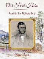 Our First Hero   Premier Sir Richard Dry PDF