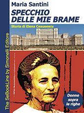 SPECCHIO DELLE MIE BRAME - Storia di Elena Ceausescu: Donne Sopra le Righe