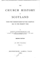The Church History of Scotland: From the Commencement of the Christian Era to the Present Time, Volume 1