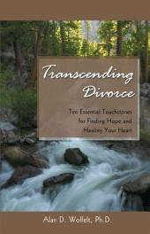 Transcending Divorce: Ten Essential Touchstones for Finding Hope and Healing Your Heart