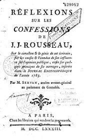 Réflexions sur les Confessions de J.-J. Rousseau, sur le caractère et le génie de cet écrivain, sur les causes et l'étendue de son influence sur l'opinion publique, enfin sur quelques principes de ses ouvrages, insérées dans le Journal encyclopédique de 1783, par M. Servan,...