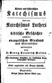Kleiner und historischer Katechismus oder der Katechismus Lutheri die biblische Geschichte nebst der evangelischen Glaubens- und Sittenlehre