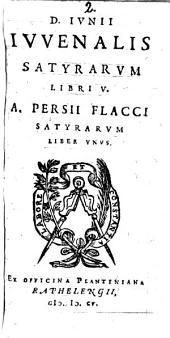 D. Iunii Iuuenalis Satyrarum libri 5. A. Persii Flacci Satyrarum liber unus