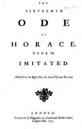 The Sixteenth Ode of Horace. Book III. Imitated. Addressed to the Right Hon. the Lord Viscount Percival