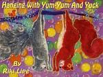 Hanging With Yum-yum and Yuck