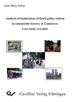 Analysis of implications of forest policy reform on community forestry in Cameroon  Case study of Lomi   PDF
