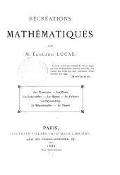 Récréations mathématiques: Les traversees. Les ponts. Les labyrinthes. Les reines. Le solitaire. la numération. Le baguenaudier. Le taquin