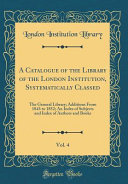 A Catalogue of the Library of the London Institution  Systematically Classed  Vol  4 PDF