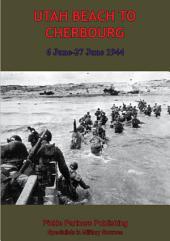 UTAH BEACH TO CHERBOURG - 6-27 JUNE 1944 [Illustrated Edition]