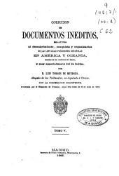 Colección de documentos inéditos relativos al descubrimiento, conquista y colonización de las posesiones españolas en América y Oceanía, sacados, en su mayor parte del Real Archivo de Indias: Volumen 5