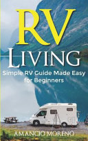RV Living  Simple RV Guide Made Easy for Beginners PDF