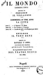 Il mondo commedia lirica divisa in prologo, Il villaggio; commedia in tre atti, La città; epilogo, Il vero bene scritta da Raffaele D'Ambra