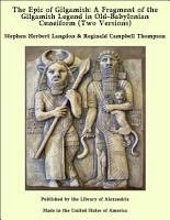 The Epic of Gilgamish  A Fragment of the Gilgamish Legend in Old Babylonian Cuneiform  Two Versions  PDF