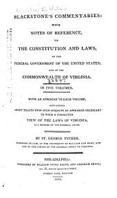 Blackstone's Commentaries: With Notes of Reference, to the Constitution and Laws, of the Federal Government of the United States; and of the Commonwealth of Virginia. In Five Volumes. With an Appendix to Each Volume, Containing Short Tracts Upon Such Subjects as Appeared Necessary to Form a Connected View of the Laws of Virginia, as a Member of the Federal Union, Book 3