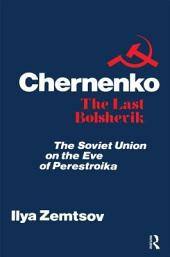 Chernenko: The Last Bolshevik : The Soviet Union on the Eve of Perestroika