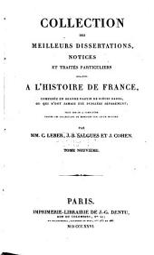 Collection des meilleurs dissertations, notices et traités particuliers relatifs a l'histoire de France: composée, en grande partie, de pièces rares, ou qui n'ont jamais été publiées séparément, Volume9
