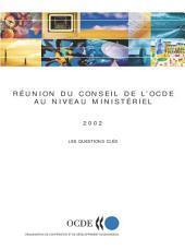 Reunion du conseil de l'OCDE au niveau ministériel 2002 : Les questions clés
