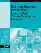 Building Business Intelligence Using SAS: Content Development Examples