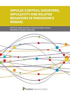 Impulse Control Disorders  Impulsivity and Related Behaviors in Parkinson   s disease