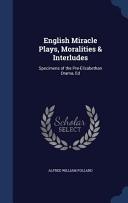 English Miracle Plays  Moralities   Interludes PDF