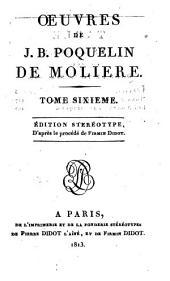 Oeuvres de J.B. Poquelin de Moliere: Volume6