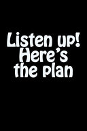 Listen Up  Here s the Plan