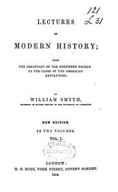 Lectures on modern history: from the irruption of the northern nations to the close of the American revolution, Volume 1