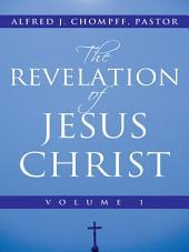 The Revelation of Jesus Christ: Volume 1