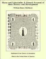 Mazes and Labyrinths  A General Account of their History and Development PDF