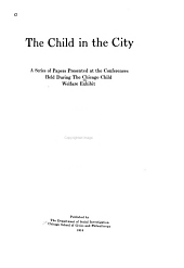 The Child in the City: A Series of Papers Presented at the Conferences Held During the Chicago Child Welfare Exhibit