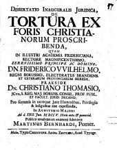 Dissertatio Inauguralis Juridica De Tortura Ex Foris Christianorum Proscribenda