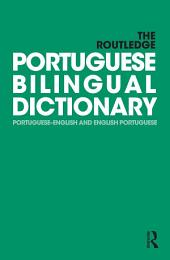 The Routledge Portuguese Bilingual Dictionary (Revised 2014 edition): Portuguese-English and English-Portuguese