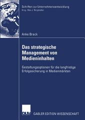 Das strategische Management von Medieninhalten: Gestaltungsoptionen für die langfristige Erfolgssicherung in Medienmärkten