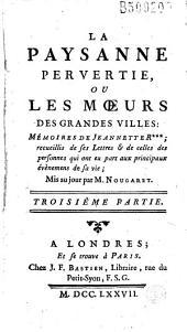 La Paysanne pervertie, ou Les Moeurs des grandes villes: mémoires de Jeannette R*** recueillis de ses lettres... mis au jour par M. Nougaret...