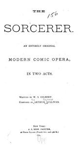 The Sorcerer: An Entirely Original Modern Comic Opera, in Two Acts