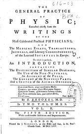 The General Practice of Physic: Extracted Chiefly from the Writings of the Most Celebrated Practical Physicians, and the Medical Essays, Transactions, Journels, and Literary Correspondence of the Learned Societies in Europe, to which is Prefixed, an Introduction, Containing: The Distinction of Similar Diseases, The Use of the Non Naturals, An Account of the Pulse, The Consent of the Nervous Parts, and a Sketch of the Animal Oeconomy, Volume 2