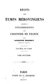 Récits des temps mérovingiens: précédés de considérations sur l'histoire de France, Volume2