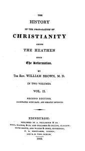 The History of the Propagation of Christianity Among the Heathen Since the Reformation: In Two Volumes, Volume 2