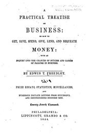 A practical treatise on business: or How to get, save, spend, give, lend, and bequeath money: with an inquiry into the chances of success and causes of failure in business