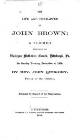 The life and character of John Brown: a sermon preached at Pittsburgh, Pa. Dec. 4, 1859