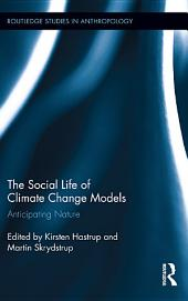 The Social Life of Climate Change Models: Anticipating Nature