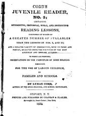 Cobb's Juvenile Reader: Containing Interesting, Moral, and Instructive Reading Lessons, Composed of Words of Greater Number of Syllables Than the Lessons in Nos. I and II, and a Greater Variety of Composition, Both in Prose and Poetry, Selected from the Writings of the Best American and English Authors : to which are Prefixed Observations on the Principles of Good Reading : Designed for the Use of Larger Children in Families and Schools, Issue 3