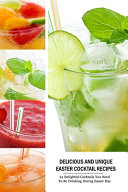 Delicious And Unique Easter Cocktail Recipes