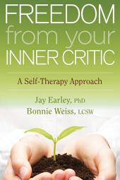 Freedom from Your Inner Critic: A Self-Therapy Approach