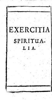 Exercitia spiritualia, sive secundum viam purgativam, illuminativam, & unitivam orandi & meditandi methodus...