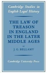 The Law Of Treason In England In The Later Middle Ages Book PDF