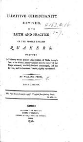 Primitive Christianity revived in the faith and practice of the people called Quakers, etc