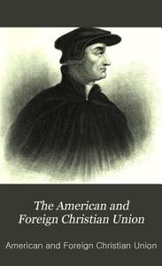 The American and Foreign Christian Union PDF