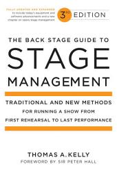 The Back Stage Guide to Stage Management, 3rd Edition: Traditional and New Methods for Running a Show from First Rehearsal to LastPerformance