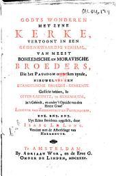 Godts wonderen met zyne Kerke, vertoont in een gedenkwaardig verhaal, van meest Boheemsche en Moravische broeders, die het Pausdom ontweken zynde, nieuwelyks een Euangelische broeder-gemeente gesticht hebben, in Opper-Lausnitz, te Herrnhuth, in 't gebiedt, en onder 't opzicht van den heere graaf Lodewyk van Zinzendorff en Pottendorff, enz. enz. enz: Volume 1